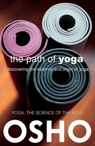 The Path of Yoga: Discovering the Essence and Origin of Yoga ...