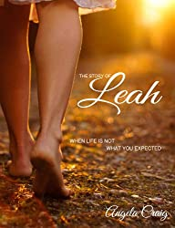 The Story of Leah: When Life Is Not What You Expected It To Be (English Edition)