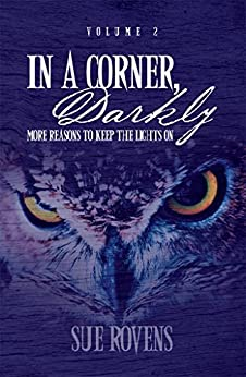 In A Corner, Darkly: Volume 2: More reasons to keep the lights on by [Rovens, Sue]