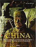 China - Antike Zivilisation: Die chinesische Zivilisation von der Urgeschichte und den Dynastien bis zum letzten Kaiser