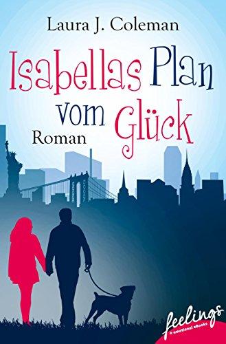 Isabellas Plan vom Glück: Roman von [Coleman, Laura J.]