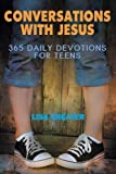 Conversations With Jesus: 365 Daily Devotions for Teens (Seeking the Heart of God) by Cheater, Lisa (2011) Paperback