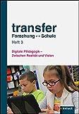 transfer Forschung Schule: Heft 3: Digitale P@dagogik - Zwischen Realität und Vision
