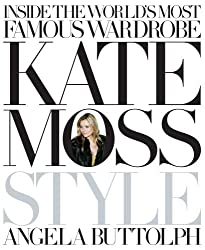 By Angela Buttolph Kate Moss: Style