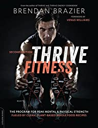 Thrive Fitness, second edition: The Program for Peak Mental and Physical Strength???Fueled by Clean, Plant-based, Whole Food Recipes by Brendan Brazier (2015-12-29)