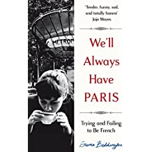 We'll Always Have Paris: Trying and Failing to Be French (English Edition)