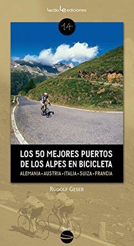 Los 50 mejores puertos de los Alpes en bicicleta: Alemania ? Austria ? Eslovenia ? Italia ? Suiza ? Francia (Traza) por Rudolf Geser