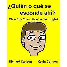 ¿Quién o qué se esconde ahí? Chi o Che Cosa si Nasconde Laggiù? : Libro ilustrado para niños Español (Latinoamérica)/Italiano  Edición bilingüe