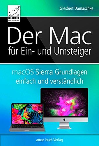 Der Mac für Ein- und Umsteiger: macOS Sierra Grundlagen einfach und verständlich; inkl. Touch Bar und Touch ID der neuen MacBook Pros Macos Macbook Pro