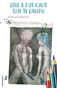 Dile a tus ojos que se callen par  Celeste Martín Martín