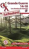 Guide du Routard. Grande guerre 14/18 : Les chemins de mémoire des Flandres aux Vosges par Guide du Routard