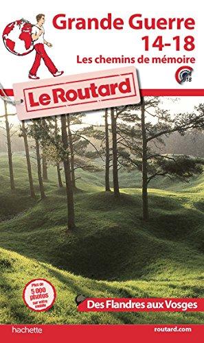 Guide du Routard Grande Guerre 14-18, les chemins de mémoire des Flandres aux Vosges.