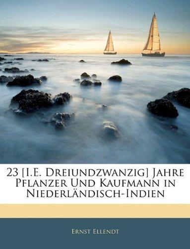 23 [I.E. Dreiundzwanzig] Jahre Pflanzer Und Kaufmann in Niederlndisch-Indien