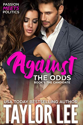 AGAINST THE ODDS: Passion Meets Politics (The Candidate Book 1) (English Edition)