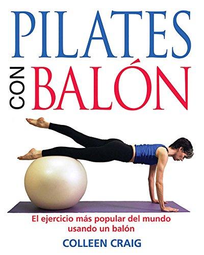 Pilates con balón: El ejercicio más popular del mundo usando un balón por Colleen Craig
