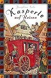 Kasperle auf Reisen (Anaconda Kinderklassiker) - Eine lustige Geschichte (Anaconda Kinderbuchklassiker)