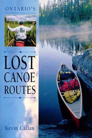 Ontario's Lost Canoe Routes First edition by Callan, Kevin (2002) Paperback