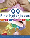 99 Fine Motor Ideas for Ages 1 to 5: Volume 1