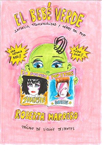 El bebé verde: Infancia, transexualidad y héroes del pop. Prólogo de Virginie Despentes (Ilustración) por Roberta Marrero