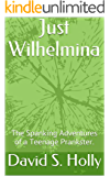 Just Wilhelmina: The Spanking Adventures of a Teenage Prankster.