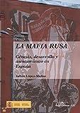 La mafia rusa. Genésis, desarrollo y asentamiento en España