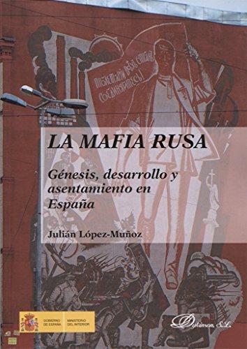 La mafia rusa. Genésis, desarrollo y asentamiento en España por Julián López-Muñoz