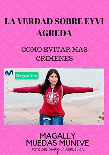 LA VERDAD SOBRE EYVI AGREDA: COMO EVITAR MAS CRIMENES por Magally Muedas Munive