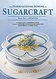 The International School of Sugarcraft: Advanced Bk.2