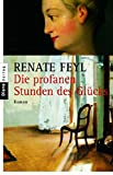 Renate Feyl: Die profanen Stunden des Glücks
