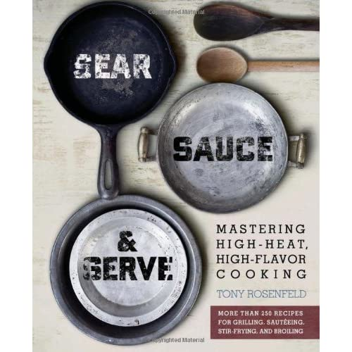 Sear, Sauce, and Serve: Mastering High-Heat, High-Flavor Cooking by Tony Rosenfeld (19-May-2011) Paperback