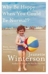 Why Be Happy When You Could Be Normal? by Jeanette Winterson (2012-04-12)