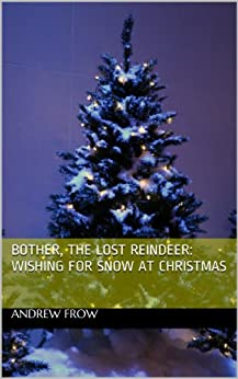 Bother, The Lost Reindeer: Wishing For Snow At Christmas by [Frow, Andrew]