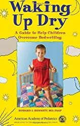 Waking Up Dry: A Guide to Help Children Overcome Bedwetting by Howard J. Bennett (2005) Paperback