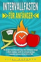 INTERVALLFASTEN FÜR ANFÄNGER: Wie Sie durch intermittierendes Fasten Ihren Stoffwechsel anregen & effektiv abnehmen. Gezielt Fett verbrennen am Bauch + Gesundheit verbessern mit der 16:8 & 5:2 Diät! Taschenbuch