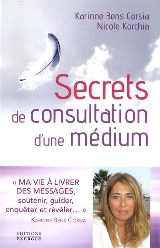 Secrets de consultation d'une médium : Une vie à livrer des messages, soutenir, guider, enquêter et révéler !