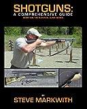 Shotguns: A Comprehensive Guide: Volume 2 (Survival Guns)