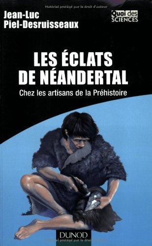 Les éclats de Néandertal : Chez les artisans de la préhistoire