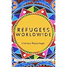 Refugees Worldwide: Literary Reportage