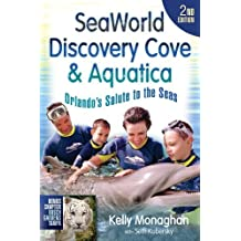 SeaWorld, Discovery Cove & Aquatica: Orlando's Salute to the Seas by Kelly Monaghan (2012-03-16)