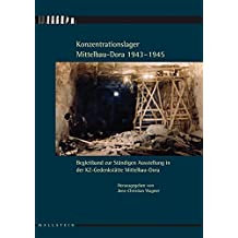 Konzentrationslager Mittelbau-Dora 1943-1945: Begleitband zur ständigen Ausstellung in der KZ-Gedenkstätte Mittelbau-Dora
