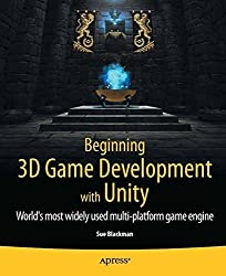 Beginning 3D Game Development with Unity: All-in-one, multi-platform game development by Sue Blackman (2011-05-25)