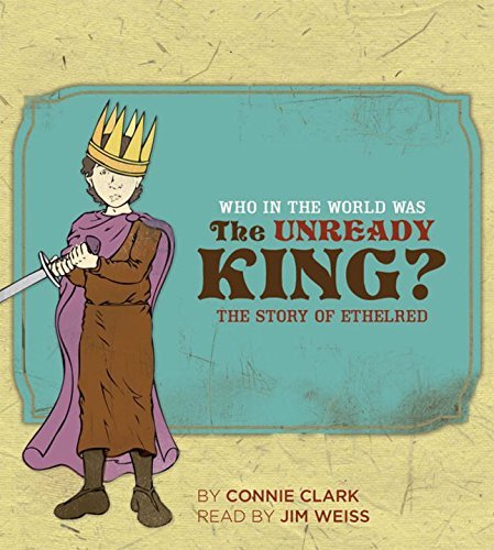 Who in the World Was The Unready King?: The Story of Ethelred by Connie Clark (2005-08-17)
