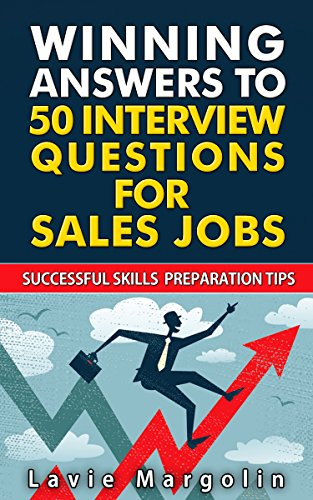 Winning Answers to 50 Interview Questions for Sales Jobs: Successful Skills Preparation Tips