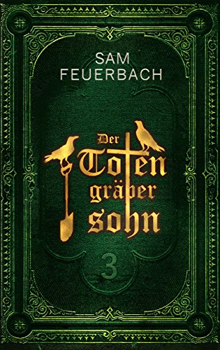 Feuerbach, S: Totengräbersohn: Buch 3