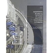 Baubetriebliche Modellierung der Prozesse maschineller Tunnelvortriebe im Festgestein: Von der Penetration zur Vortriebsgeschwindigkeit