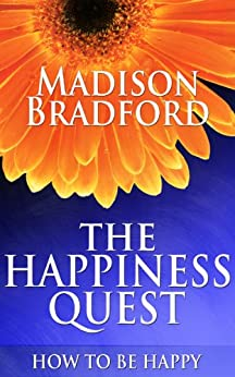 The Happiness Quest: How to Be Happy (English Edition) von [Bradford, Madison]
