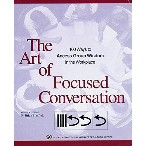 [The Art of Focused Conversation: 100 Ways to Access Group Wisdom in the Workplace (ICA series)] [By: The Institue for Cultural Affairs] [January, 2000]