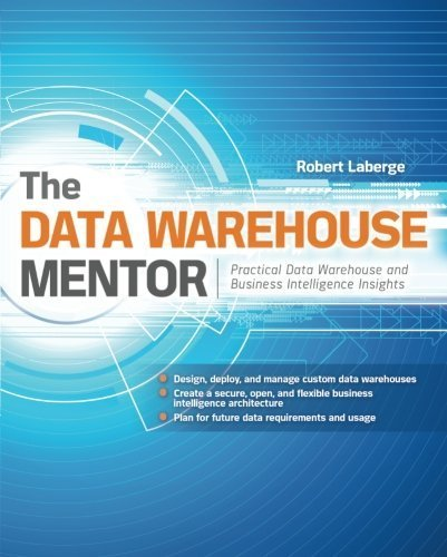 The Data Warehouse Mentor: Practical Data Warehouse and Business Intelligence Insights by Robert Laberge (2011-06-02)