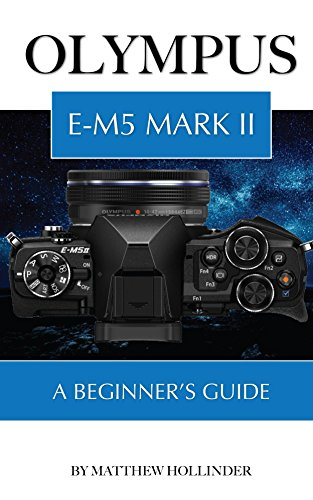 olympus-e-m5-mark-ii-a-beginners-guide-english-edition