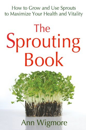 Portada del libro The Sprouting Book: How to Grow and Use Sprouts to Maximize Your Health and Vitality by Ann Wigmore (1986-06-01)